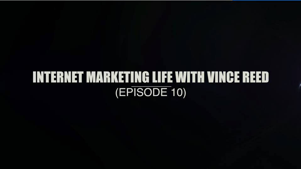 Internet Marketing Life With Vince Reed – Episode 10